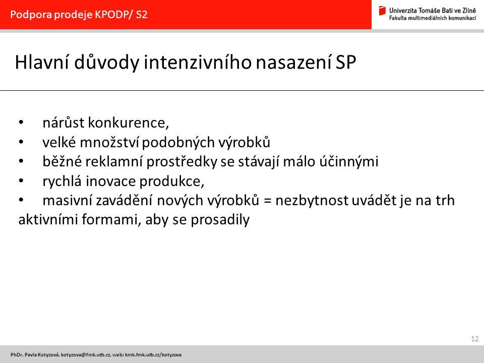 12 PhDr. Pavla Kotyzová, kotyzova@fmk.utb.cz, web: kmk.fmk.utb.cz/kotyzova Hlavní důvody intenzivního nasazení SP Podpora prodeje KPODP/ S2 nárůst kon