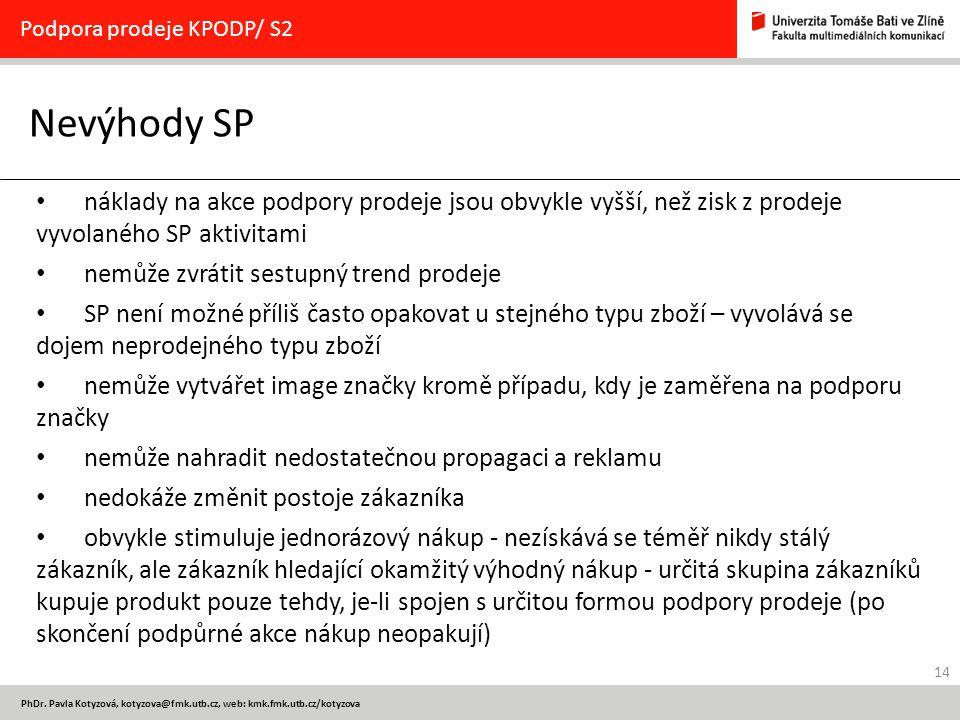14 PhDr. Pavla Kotyzová, kotyzova@fmk.utb.cz, web: kmk.fmk.utb.cz/kotyzova Nevýhody SP Podpora prodeje KPODP/ S2 náklady na akce podpory prodeje jsou