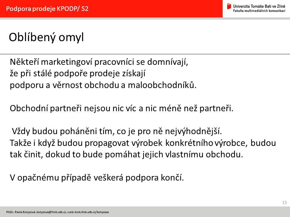 15 PhDr. Pavla Kotyzová, kotyzova@fmk.utb.cz, web: kmk.fmk.utb.cz/kotyzova Oblíbený omyl Podpora prodeje KPODP/ S2 Někteří marketingoví pracovníci se