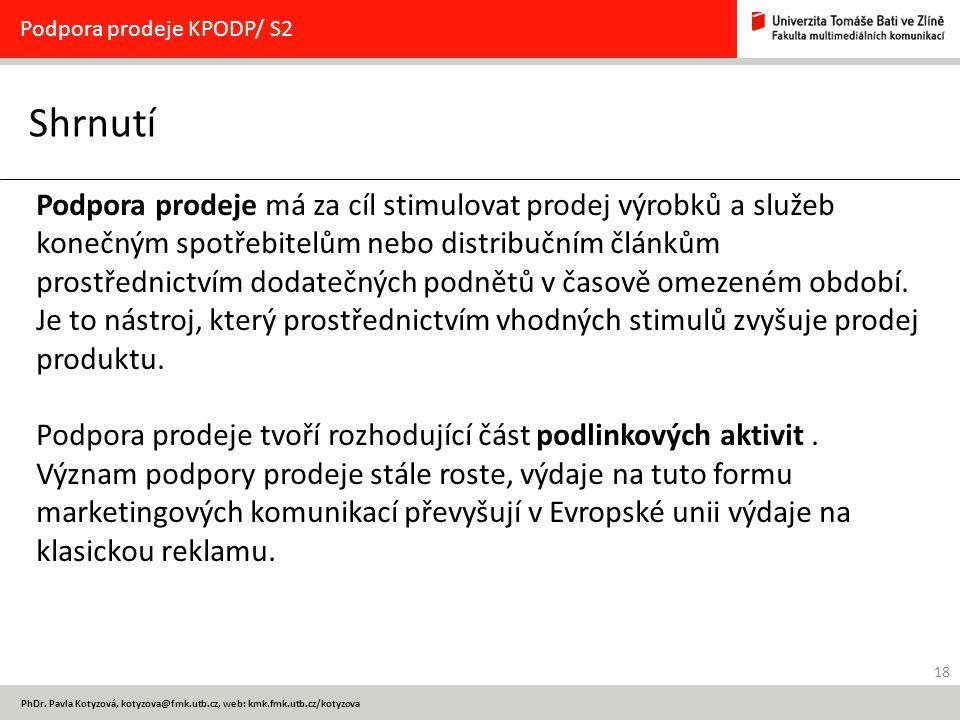 18 PhDr. Pavla Kotyzová, kotyzova@fmk.utb.cz, web: kmk.fmk.utb.cz/kotyzova Shrnutí Podpora prodeje KPODP/ S2 Podpora prodeje má za cíl stimulovat prod
