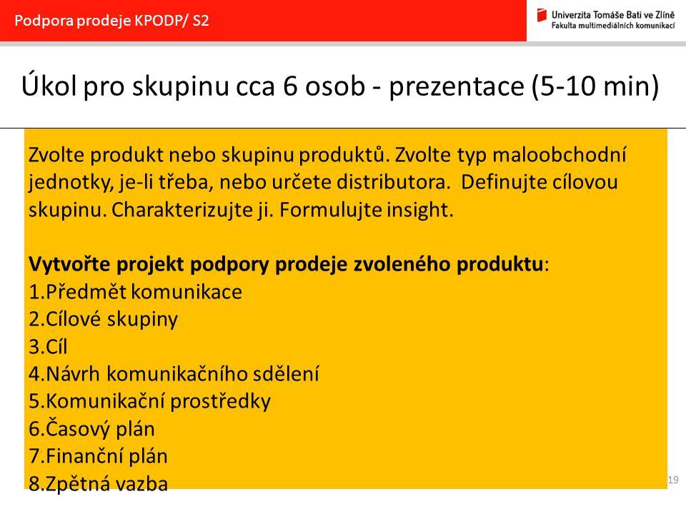 19 Úkol pro skupinu cca 6 osob - prezentace (5-10 min) Podpora prodeje KPODP/ S2 Zvolte produkt nebo skupinu produktů. Zvolte typ maloobchodní jednotk