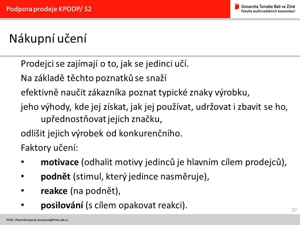 27 PhDr. Pavla Kotyzová, kotyzova@fmk.utb.cz Nákupní učení Podpora prodeje KPODP/ S2 Prodejci se zajímají o to, jak se jedinci učí. Na základě těchto