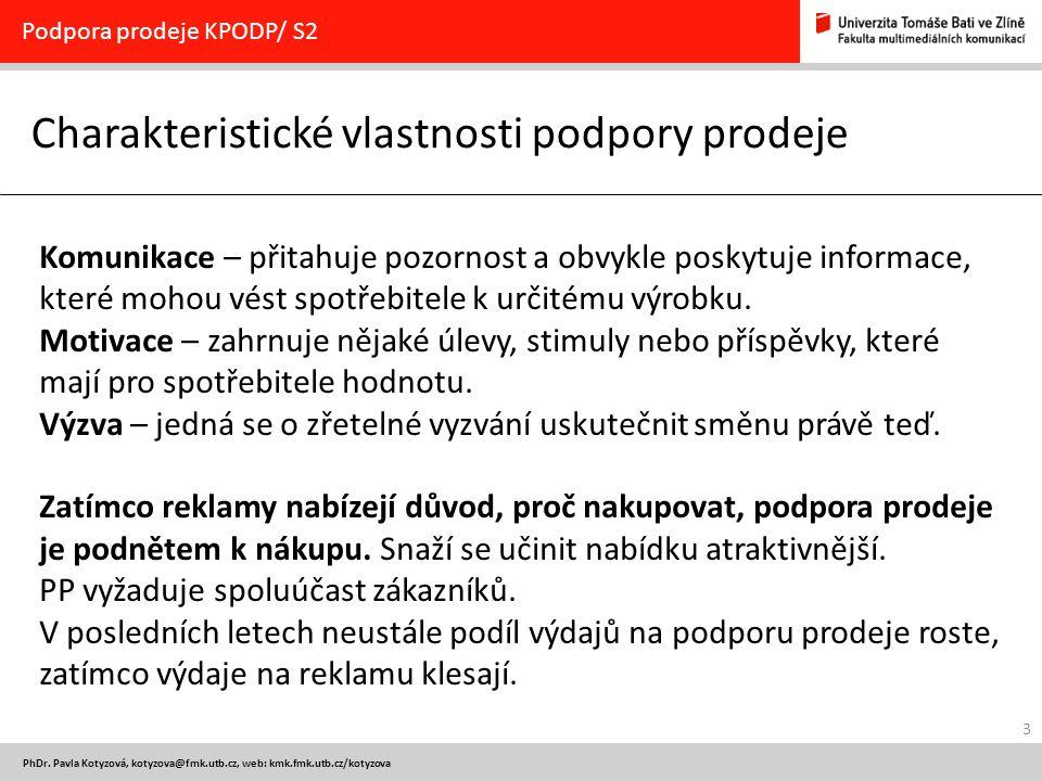 3 PhDr. Pavla Kotyzová, kotyzova@fmk.utb.cz, web: kmk.fmk.utb.cz/kotyzova Charakteristické vlastnosti podpory prodeje Podpora prodeje KPODP/ S2 Komuni