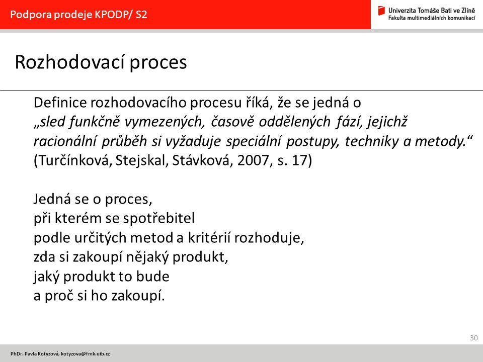 """30 PhDr. Pavla Kotyzová, kotyzova@fmk.utb.cz Rozhodovací proces Podpora prodeje KPODP/ S2 Definice rozhodovacího procesu říká, že se jedná o """"sled fun"""