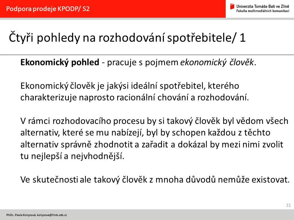 31 PhDr. Pavla Kotyzová, kotyzova@fmk.utb.cz Čtyři pohledy na rozhodování spotřebitele/ 1 Podpora prodeje KPODP/ S2 Ekonomický pohled - pracuje s pojm