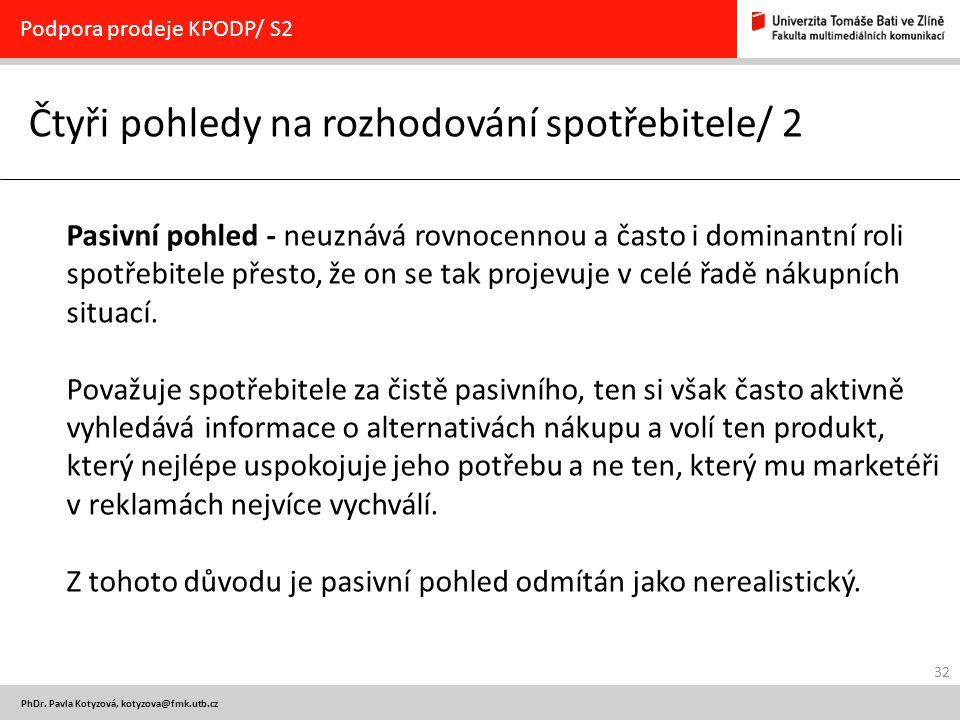 32 PhDr. Pavla Kotyzová, kotyzova@fmk.utb.cz Čtyři pohledy na rozhodování spotřebitele/ 2 Podpora prodeje KPODP/ S2 Pasivní pohled - neuznává rovnocen