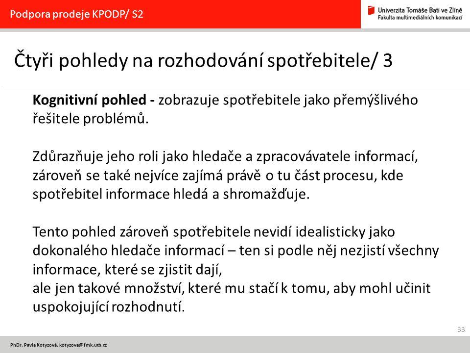 33 PhDr. Pavla Kotyzová, kotyzova@fmk.utb.cz Čtyři pohledy na rozhodování spotřebitele/ 3 Podpora prodeje KPODP/ S2 Kognitivní pohled - zobrazuje spot