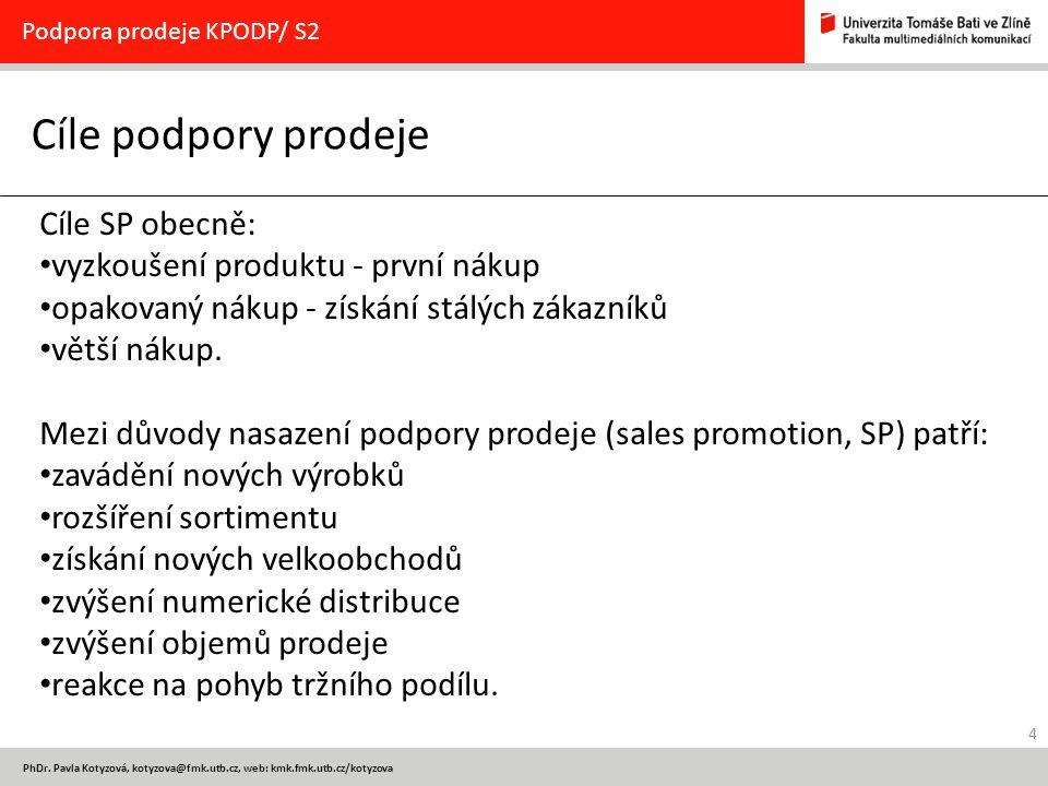 4 PhDr. Pavla Kotyzová, kotyzova@fmk.utb.cz, web: kmk.fmk.utb.cz/kotyzova Cíle podpory prodeje Podpora prodeje KPODP/ S2 Cíle SP obecně: vyzkoušení pr