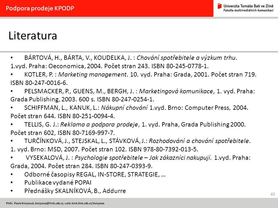45 PhDr. Pavla Kotyzová, kotyzova@fmk.utb.cz, web: kmk.fmk.utb.cz/kotyzova Literatura Podpora prodeje KPODP BÁRTOVÁ, H., BÁRTA, V., KOUDELKA, J. : Cho