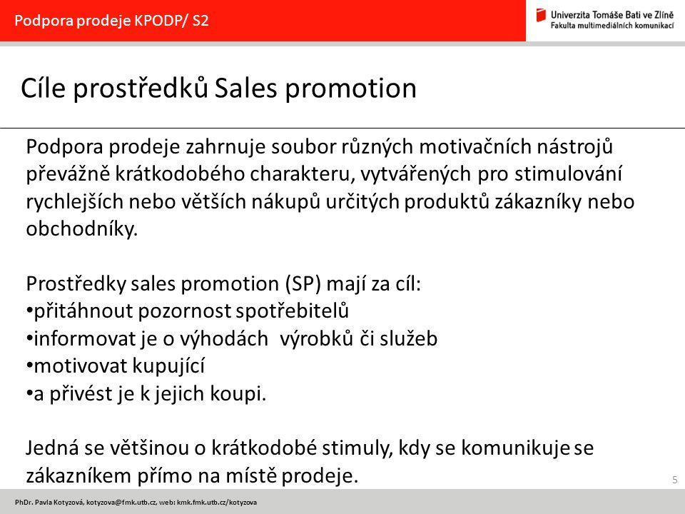 5 PhDr. Pavla Kotyzová, kotyzova@fmk.utb.cz, web: kmk.fmk.utb.cz/kotyzova Cíle prostředků Sales promotion Podpora prodeje KPODP/ S2 Podpora prodeje za