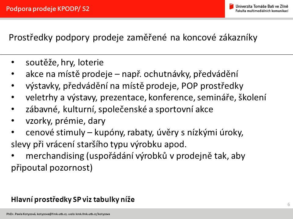 6 PhDr. Pavla Kotyzová, kotyzova@fmk.utb.cz, web: kmk.fmk.utb.cz/kotyzova Prostředky podpory prodeje zaměřené na koncové zákazníky Podpora prodeje KPO