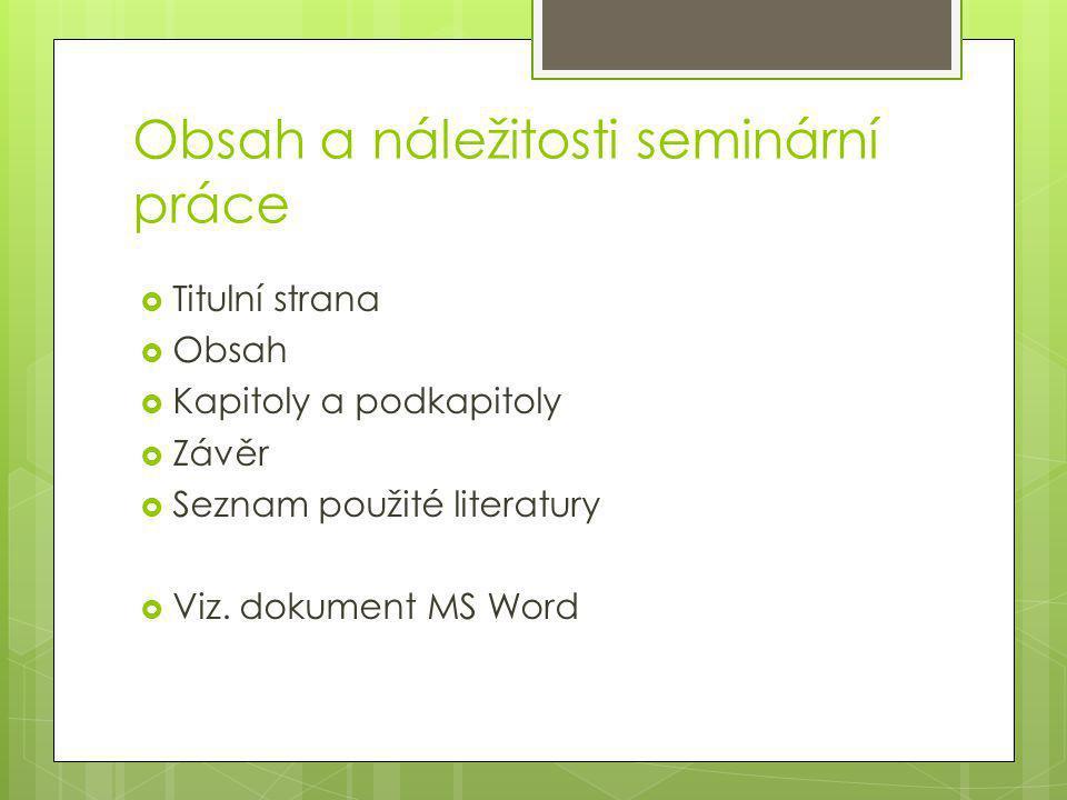 Obsah a náležitosti seminární práce  Titulní strana  Obsah  Kapitoly a podkapitoly  Závěr  Seznam použité literatury  Viz.