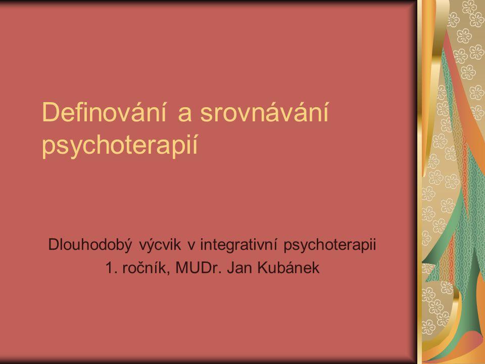 Definování a srovnávání psychoterapií Dlouhodobý výcvik v integrativní psychoterapii 1.