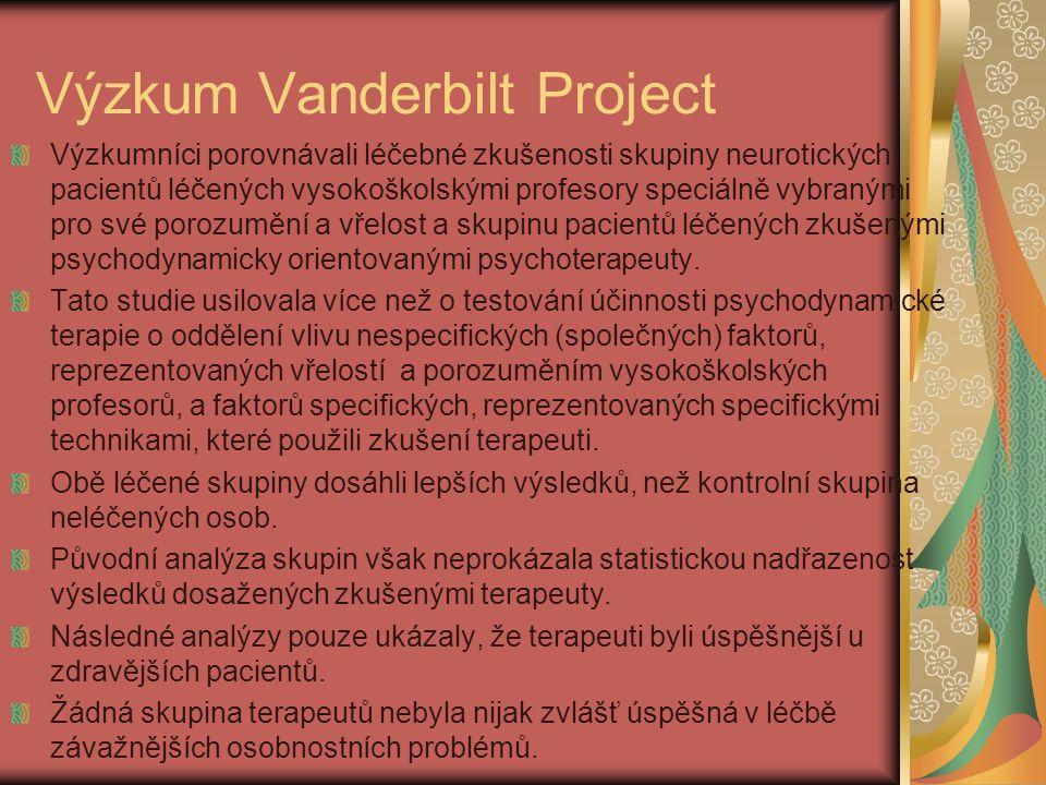 Výzkum Vanderbilt Project Výzkumníci porovnávali léčebné zkušenosti skupiny neurotických pacientů léčených vysokoškolskými profesory speciálně vybranými pro své porozumění a vřelost a skupinu pacientů léčených zkušenými psychodynamicky orientovanými psychoterapeuty.