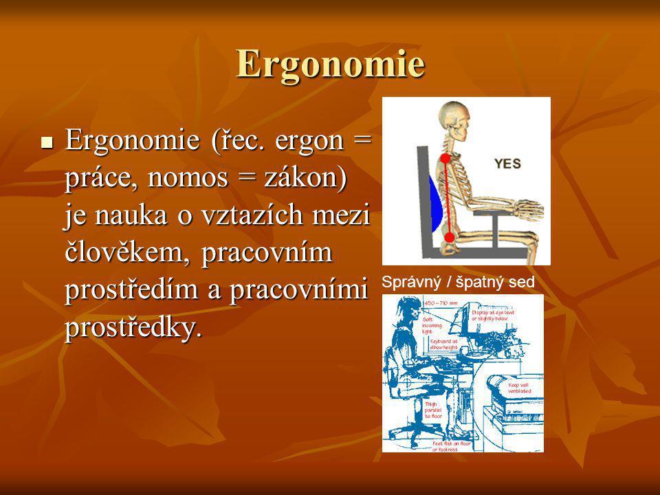 Ergonomie Ergonomie (řec. ergon = práce, nomos = zákon) je nauka o vztazích mezi člověkem, pracovním prostředím a pracovními prostředky. Ergonomie (ře