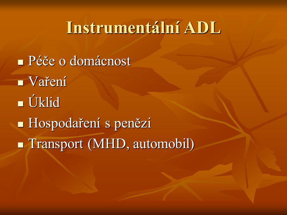 Instrumentální ADL Péče o domácnost Péče o domácnost Vaření Vaření Úklid Úklid Hospodaření s penězi Hospodaření s penězi Transport (MHD, automobil) Tr