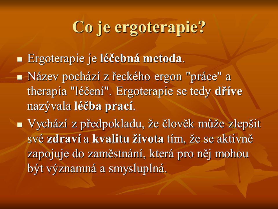 Co je ergoterapie? Ergoterapie je léčebná metoda. Ergoterapie je léčebná metoda. Název pochází z řeckého ergon