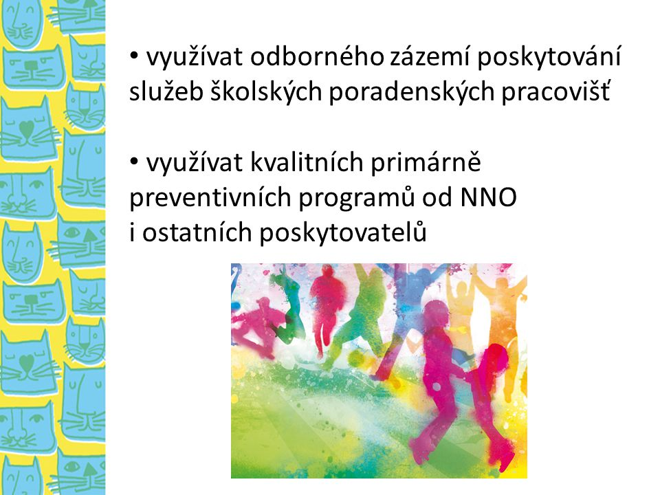 využívat odborného zázemí poskytování služeb školských poradenských pracovišť využívat kvalitních primárně preventivních programů od NNO i ostatních p
