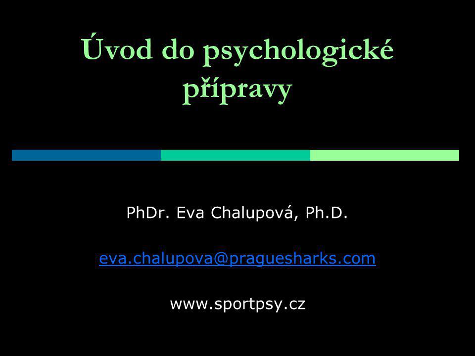 Úvod do psychologické přípravy PhDr.Eva Chalupová, Ph.D.