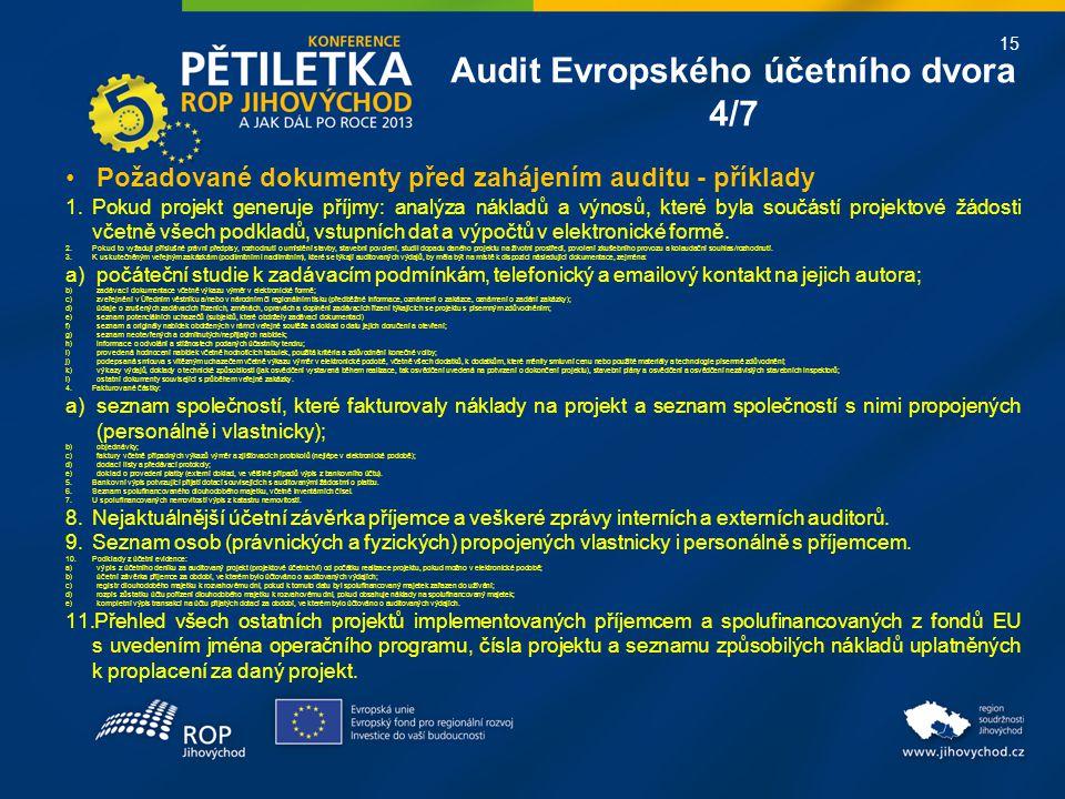 15 Požadované dokumenty před zahájením auditu - příklady 1.Pokud projekt generuje příjmy: analýza nákladů a výnosů, které byla součástí projektové žád