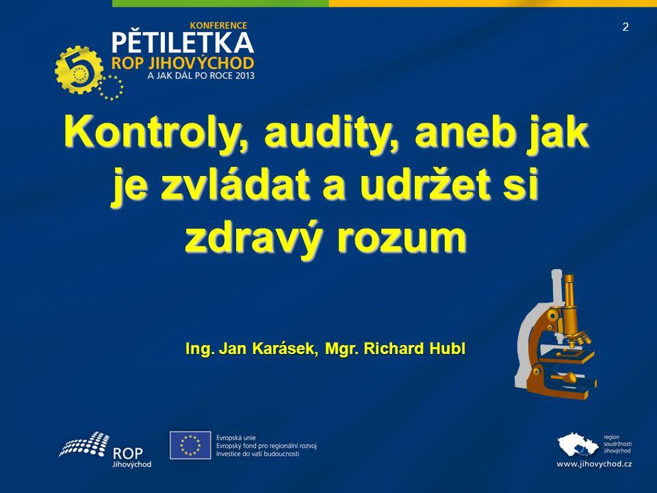2 Kontroly, audity, aneb jak je zvládat a udržet si zdravý rozum Ing. Jan Karásek, Mgr. Richard Hubl