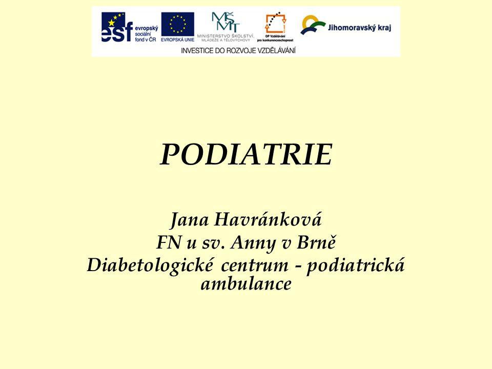 PODIATRIE Jana Havránková FN u sv. Anny v Brně Diabetologické centrum - podiatrická ambulance