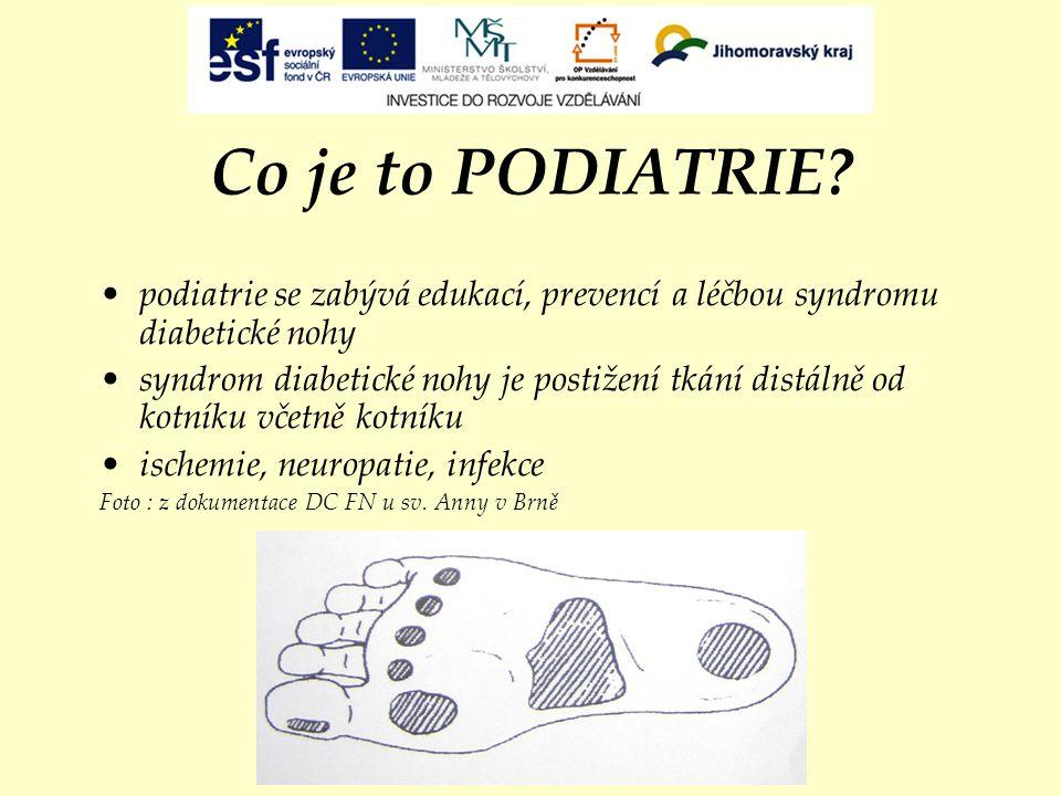 Co je to PODIATRIE? podiatrie se zabývá edukací, prevencí a léčbou syndromu diabetické nohy syndrom diabetické nohy je postižení tkání distálně od kot