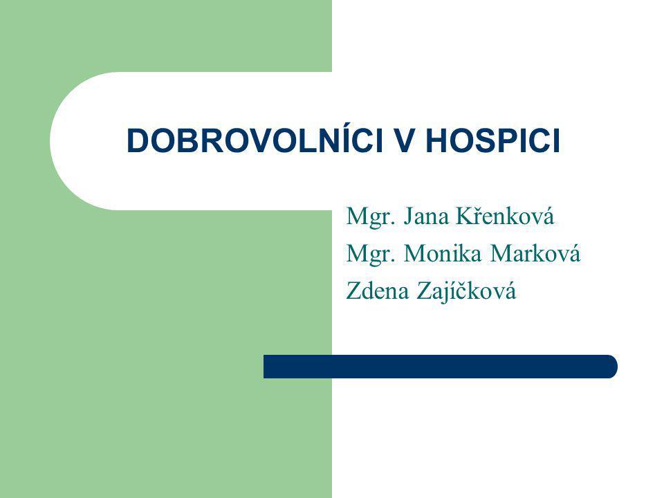 DOBROVOLNÍCI V HOSPICI Mgr. Jana Křenková Mgr. Monika Marková Zdena Zajíčková
