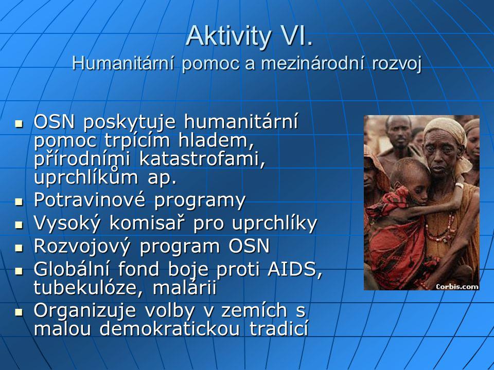 Aktivity VI. Humanitární pomoc a mezinárodní rozvoj Aktivity VI. Humanitární pomoc a mezinárodní rozvoj OSN poskytuje humanitární pomoc trpícím hladem
