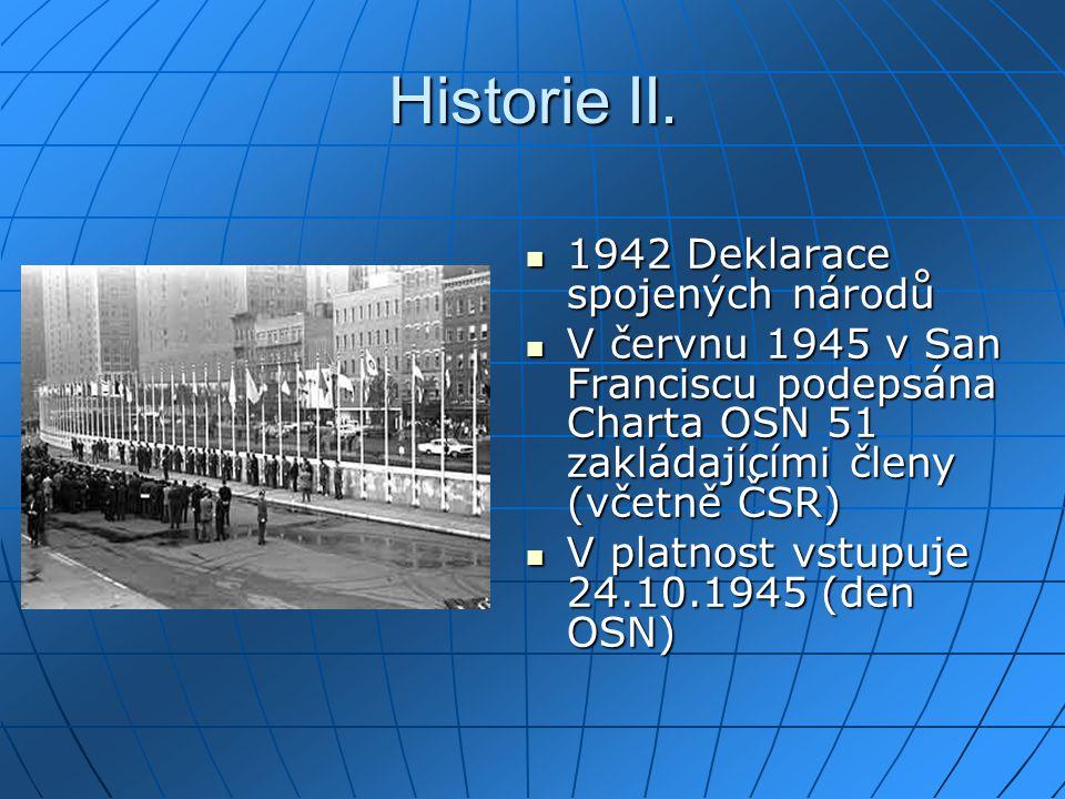 Historie II. 1942 Deklarace spojených národů 1942 Deklarace spojených národů V červnu 1945 v San Franciscu podepsána Charta OSN 51 zakládajícími členy