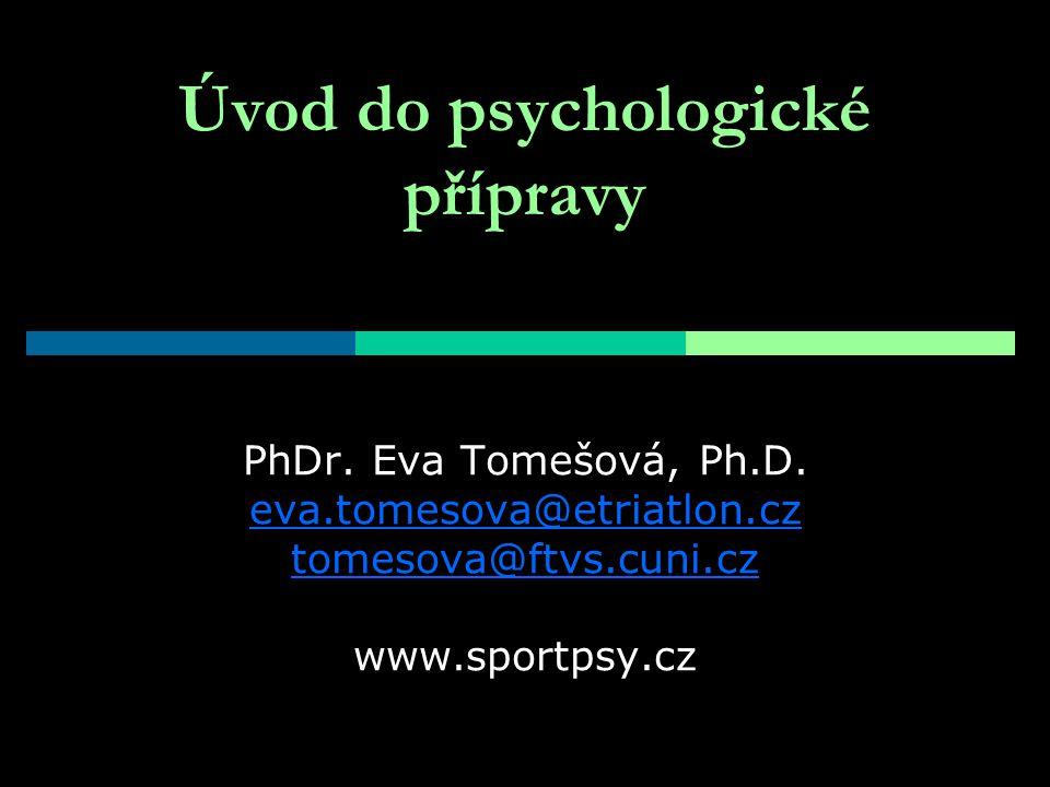 Úvod do psychologické přípravy PhDr. Eva Tomešová, Ph.D. eva.tomesova@etriatlon.cz tomesova@ftvs.cuni.cz www.sportpsy.cz