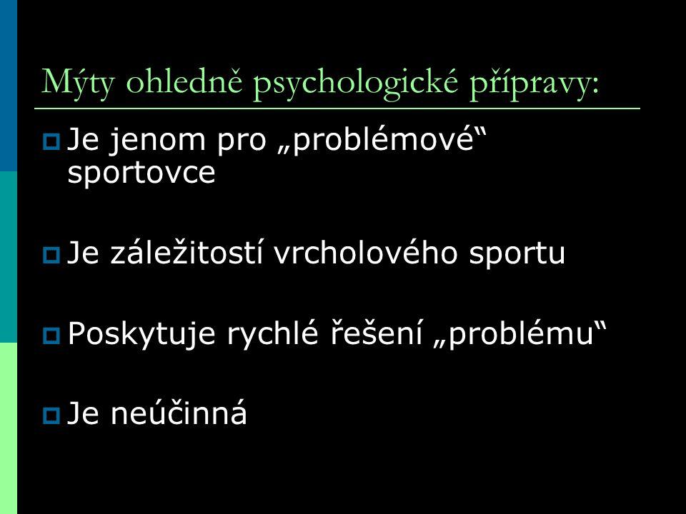 """Mýty ohledně psychologické přípravy:  Je jenom pro """"problémové"""" sportovce  Je záležitostí vrcholového sportu  Poskytuje rychlé řešení """"problému"""" """
