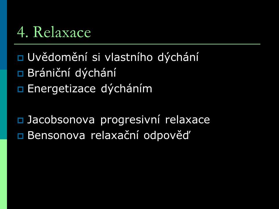 4. Relaxace  Uvědomění si vlastního dýchání  Brániční dýchání  Energetizace dýcháním  Jacobsonova progresivní relaxace  Bensonova relaxační odpov