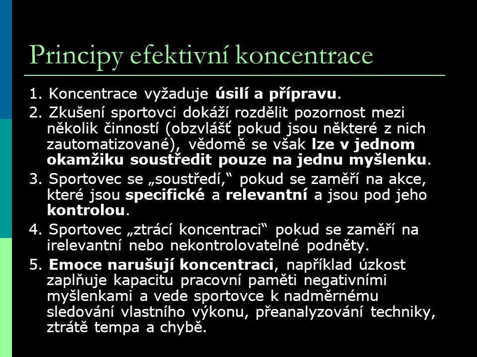 Principy efektivní koncentrace 1. Koncentrace vyžaduje úsilí a přípravu. 2. Zkušení sportovci dokáží rozdělit pozornost mezi několik činností (obzvláš