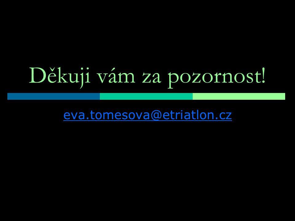 Děkuji vám za pozornost! eva.tomesova@etriatlon.cz