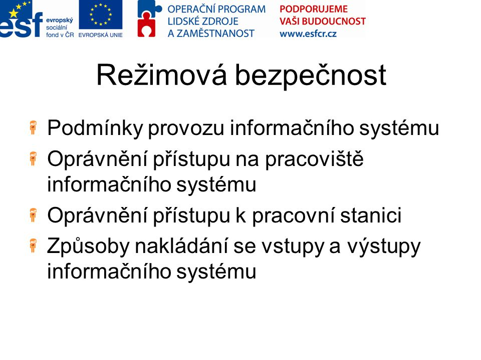 Režimová bezpečnost Podmínky provozu informačního systému Oprávnění přístupu na pracoviště informačního systému Oprávnění přístupu k pracovní stanici