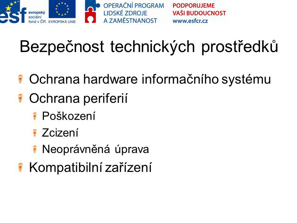 Bezpečnost technických prostředků Ochrana hardware informačního systému Ochrana periferií Poškození Zcizení Neoprávněná úprava Kompatibilní zařízení
