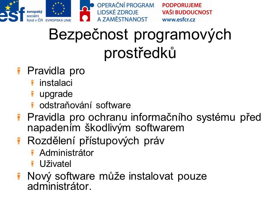 Bezpečnost programových prostředků Pravidla pro instalaci upgrade odstraňování software Pravidla pro ochranu informačního systému před napadením škodl