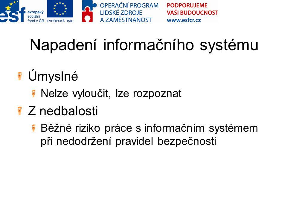 Napadení informačního systému Úmyslné Nelze vyloučit, lze rozpoznat Z nedbalosti Běžné riziko práce s informačním systémem při nedodržení pravidel bez