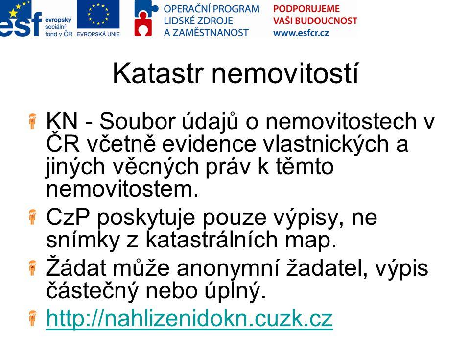Katastr nemovitostí KN - Soubor údajů o nemovitostech v ČR včetně evidence vlastnických a jiných věcných práv k těmto nemovitostem. CzP poskytuje pouz