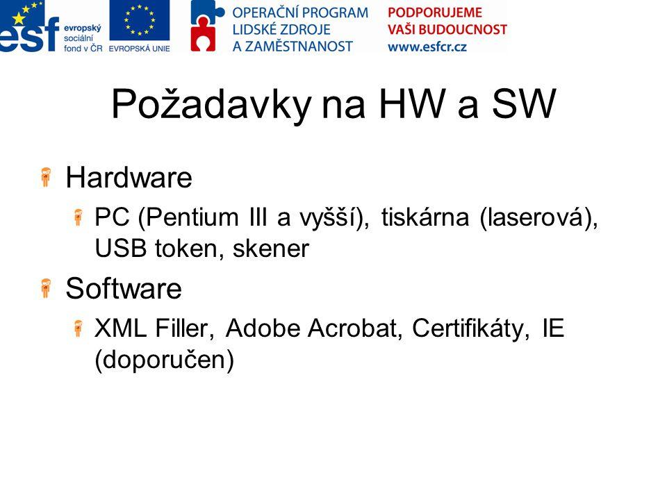 Požadavky na HW a SW Hardware PC (Pentium III a vyšší), tiskárna (laserová), USB token, skener Software XML Filler, Adobe Acrobat, Certifikáty, IE (do