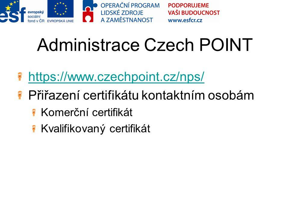 Administrace Czech POINT https://www.czechpoint.cz/nps/ Přiřazení certifikátu kontaktním osobám Komerční certifikát Kvalifikovaný certifikát