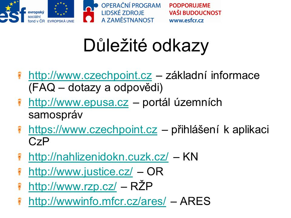 Důležité odkazy http://www.czechpoint.czhttp://www.czechpoint.cz – základní informace (FAQ – dotazy a odpovědi) http://www.epusa.czhttp://www.epusa.cz