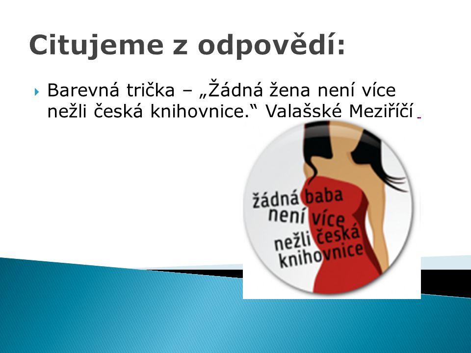 """Citujeme z odpovědí:  Barevná trička – """"Žádná žena není více nežli česká knihovnice."""" Valašské Meziříčí"""