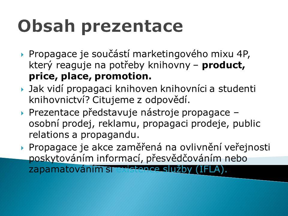Obsah prezentace  Propagace je součástí marketingového mixu 4P, který reaguje na potřeby knihovny – product, price, place, promotion.  Jak vidí prop