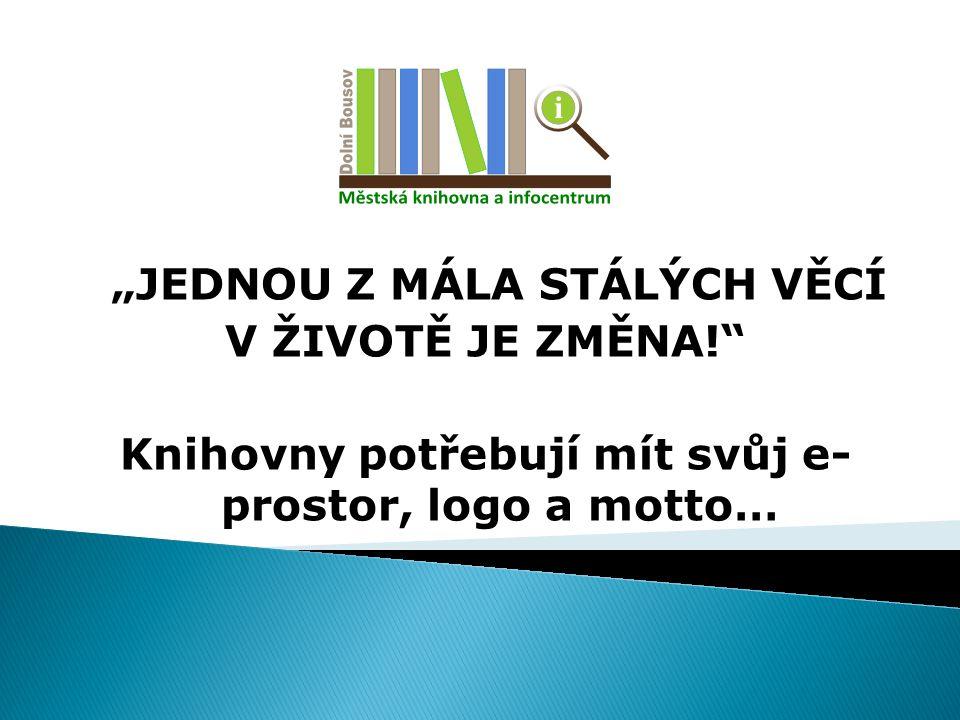 """""""JEDNOU Z MÁLA STÁLÝCH VĚCÍ V ŽIVOTĚ JE ZMĚNA!"""" Knihovny potřebují mít svůj e- prostor, logo a motto…"""