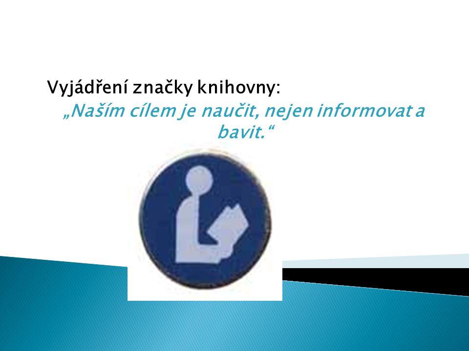 """Vyjádření značky knihovny: """"Naším cílem je naučit, nejen informovat a bavit."""""""