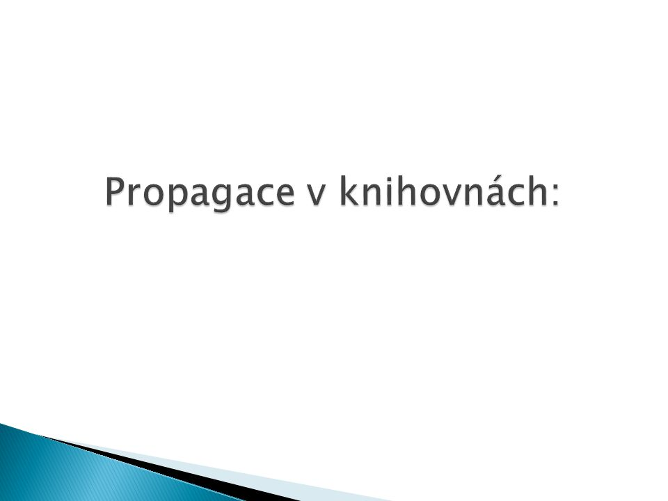 Propagace v knihovnách: Propagace v knihovnách: