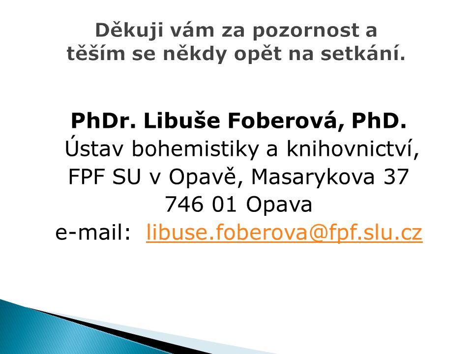 PhDr. Libuše Foberová, PhD. Ústav bohemistiky a knihovnictví, FPF SU v Opavě, Masarykova 37 746 01 Opava e-mail: libuse.foberova@fpf.slu.czlibuse.fobe