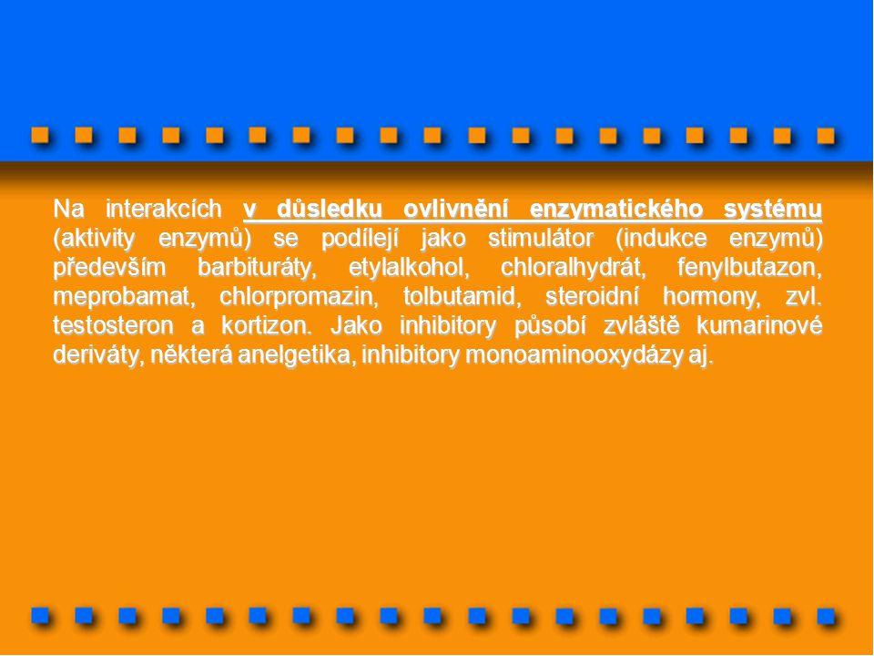 Na interakcích v důsledku ovlivnění enzymatického systému (aktivity enzymů) se podílejí jako stimulátor (indukce enzymů) především barbituráty, etylal